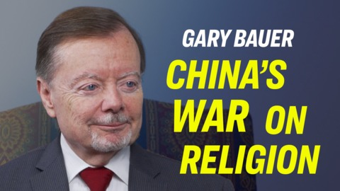 What US Should Do About China's (The CCP's) All-Out War on Religion—Gary Bauer, USCIRF Commissioner